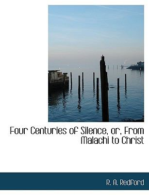 Four Centuries of Silence, or, from Malachi to Christ N/A 9781115004381 Front Cover
