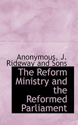 Reform Ministry and the Reformed Parliament N/A 9781115426381 Front Cover