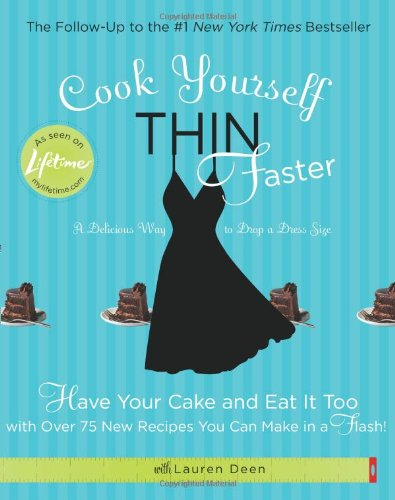 Cook Yourself Thin Faster Have Your Cake and Eat It Too with over 75 New Recipes You Can Make in a Flash!  2010 9781401341381 Front Cover