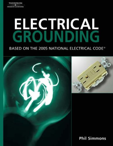 Electrical Grounding and Bonding Based on the 2005 National Electric Code  2005 9781401859381 Front Cover