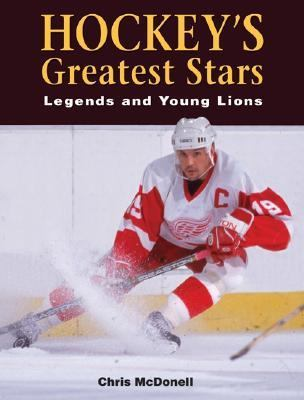 Hockey's Greatest Stars Legends and Young Lions 2nd 2005 9781554070381 Front Cover
