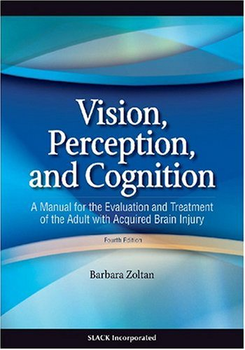 Vision, Perception, and Cognition A Manual for the Evaluation and Treatment of the Adult with Acquired Brain Injury 4th 2006 9781556427381 Front Cover
