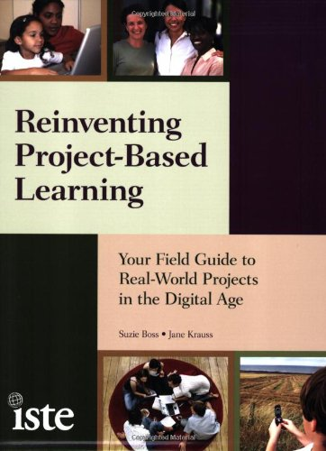 Reinventing Project-Based Learning Your Field Guide to Real-World Projects in the Digital Age  2007 edition cover