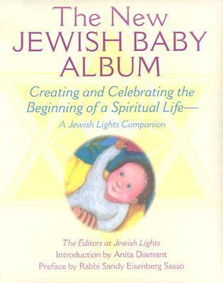 New Jewish Baby Album Creating and Celebrating the Beginning of a Spiritual Life--A Jewish Lights Companion  2003 (Deluxe) 9781580231381 Front Cover