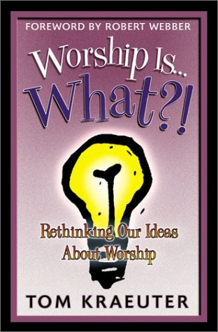 Worship Is... What?! : Rethinking Our Ideas about Worship N/A edition cover