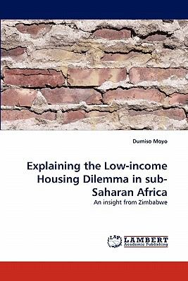 Explaining the Low-Income Housing Dilemma in Sub-Saharan Afric   2010 9783838365381 Front Cover