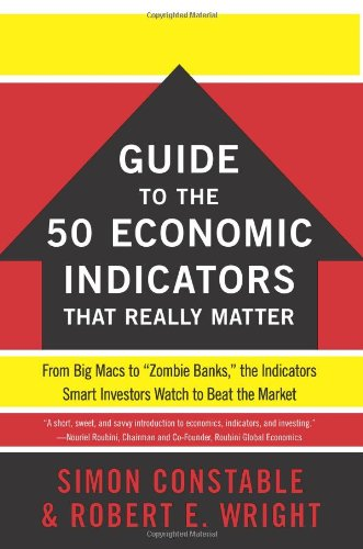 WSJ Guide to the 50 Economic Indicators That Really Matter From Big Macs to Zombie Banks, the Indicators Smart Investors Watch to Beat the Market  2011 edition cover