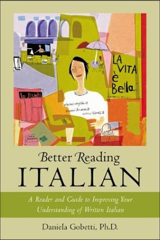 Better Reading Italian A Reader and Guide to Improving Your Understanding of Written Italian  2003 9780071391382 Front Cover