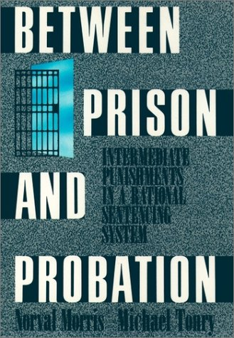 Between Prison and Probation Intermediate Punishments in a Rational Sentencing System Reprint edition cover