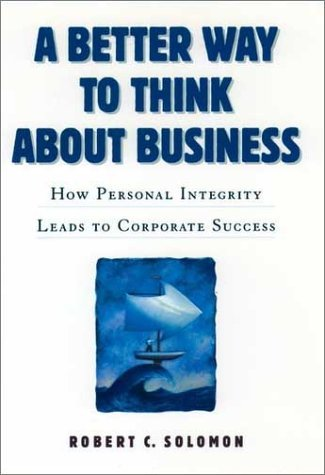 Better Way to Think about Business How Personal Integrity Leads to Corporate Success  1999 edition cover