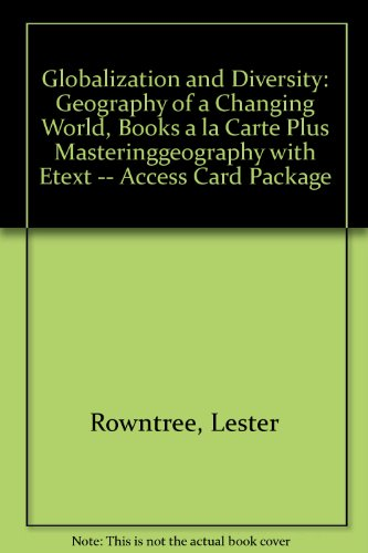 Globalization and Diversity Geography of a Changing World, Books a la Carte Plus MasteringGeography with EText -- Access Card Package 4th 2014 edition cover