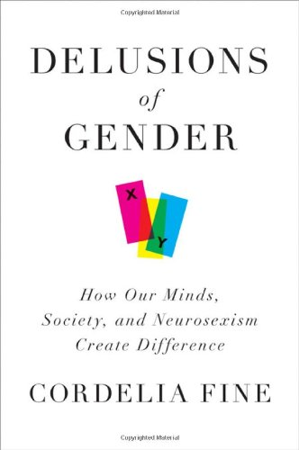 Delusions of Gender How Our Minds, Society, and Neurosexism Create Difference  2010 edition cover