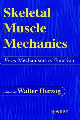 Skeletal Muscle Mechanics From Mechanisms to Function  2001 9780471492382 Front Cover