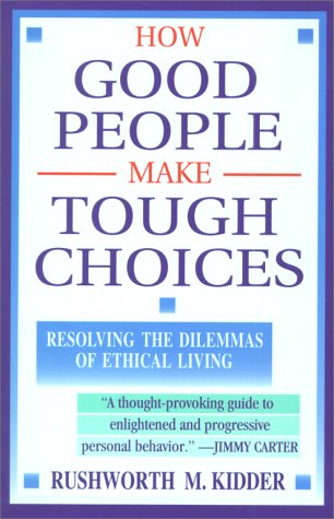 How Good People Make Tough Choices Resolving the Dilemmas of Ethical Living  1996 edition cover