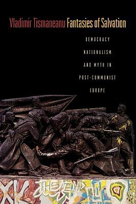 Fantasies of Salvation Democracy, Nationalism, and Myth in Post-Communist Europe  2009 edition cover