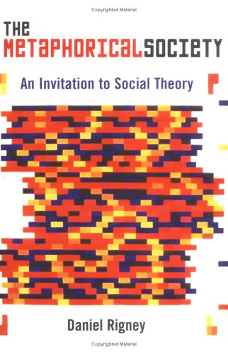 Metaphorical Society An Invitation to Social Theory  2001 9780742509382 Front Cover