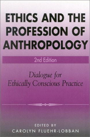 Ethics and the Profession of Anthropology Dialogue for Ethically Conscious Practice 2nd 2002 9780759103382 Front Cover