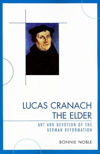 Lucas Cranach the Elder Art and Devotion of the German Reformation  2009 edition cover