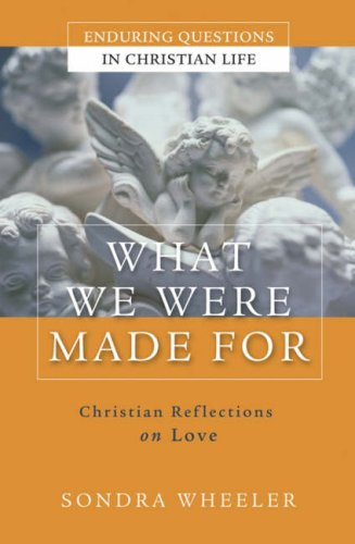 What We Were Made For Christian Reflections on Love  2007 edition cover