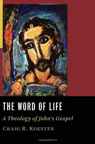 Word of Life A Theology of John's Gospel  2008 edition cover