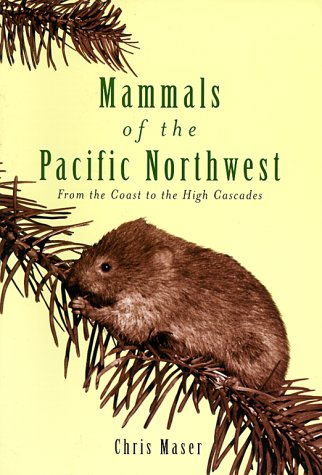 Mammals of the Pacific Northwest From the Coast to the High Cascades  1998 9780870714382 Front Cover