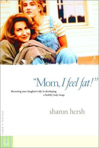 """""""Mom, I Feel Fat!"""" Becoming Your Daughter's Ally in Developing a Healthy Body Image  2001 9780877885382 Front Cover"""