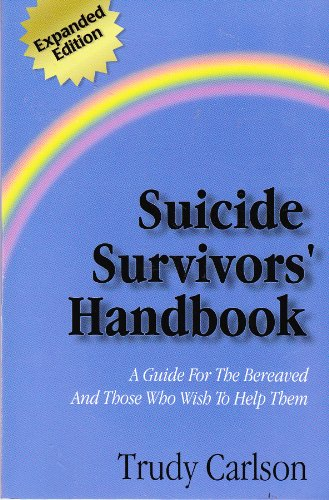 Suicide Survivors' Handbook : A Guide to the Bereaved and Those Who Wish to Help Them 1st (Expanded) edition cover