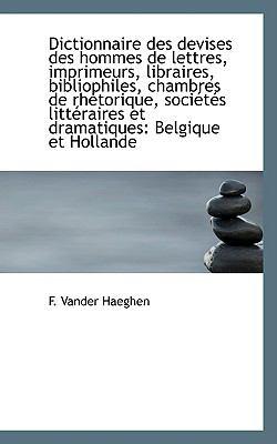 Dictionnaire Des Devises Des Hommes De Lettres, Imprimeurs, Libraires, Bibliophiles, Chambres De Rhe:   2009 edition cover