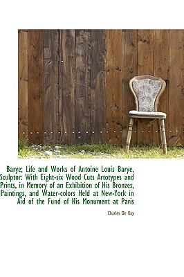 Barye; Life and Works of Antoine Louis Barye, Sculptor : With Eight-six Wood Cuts Artotypes and Print  2009 edition cover