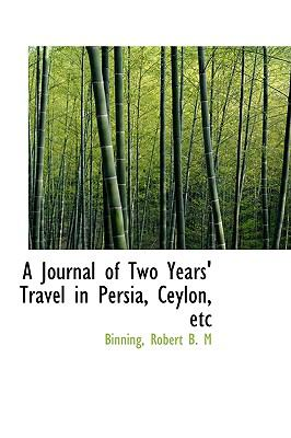 Journal of Two Years' Travel in Persia, Ceylon, Etc N/A 9781113436382 Front Cover