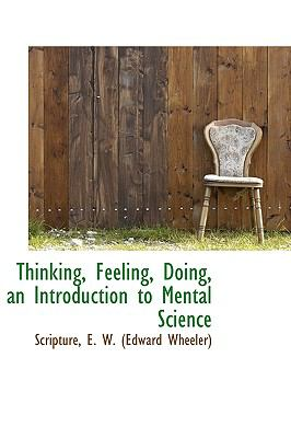 Thinking, Feeling, Doing, an Introduction to Mental Science N/A 9781113481382 Front Cover