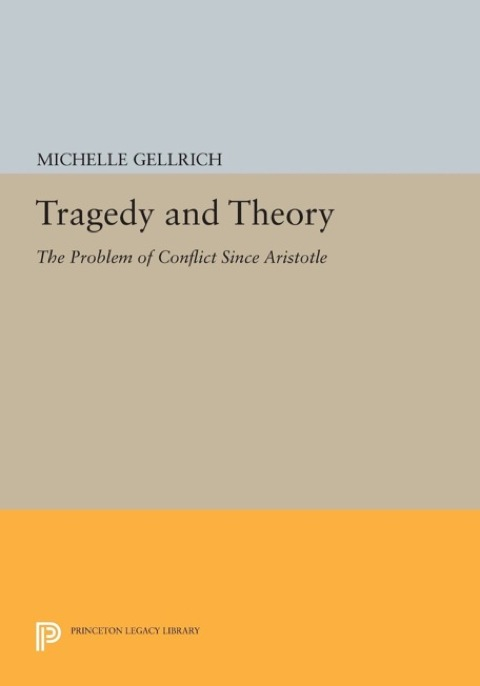 Tragedy and Theory The Problem of Conflict since Aristotle  1988 9781400859382 Front Cover
