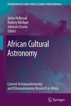 African Cultural Astronomy Current Archaeoastronomy and Ethnoastronomy Research in Africa  2008 9781402066382 Front Cover