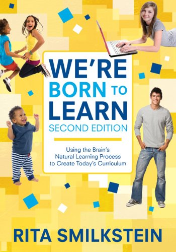 We're Born to Learn Using the Brain's Natural Learning Process to Create Today's Curriculum 2nd 2011 9781412979382 Front Cover