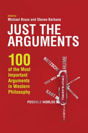 Just the Arguments 100 of the Most Important Arguments in Western Philosophy  2011 edition cover
