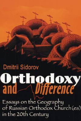 Orthodoxy and Difference Essays on the Geography of Russian Orthodox Church(es) in the 20th Century  2001 9781556350382 Front Cover