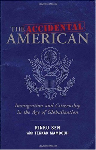 Accidental American Immigration and Citizenship in the Age of Globalization  2008 edition cover