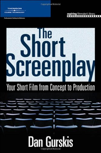 Short Screenplay Your Short Film from Concept to Production  2007 edition cover