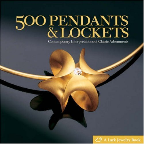 500 Pendants and Lockets Contemporary Interpretations of Classic Adornments  2008 edition cover