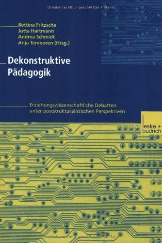 Dekonstruktive Pädagogik: Erziehungswissenschaftliche Debatten Unter Poststrukturalistischen Perspektiven  2001 9783810030382 Front Cover