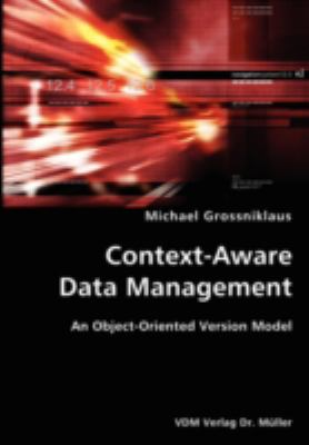 Context-Aware Data Management- an Object-Oriented Version Model N/A 9783836429382 Front Cover