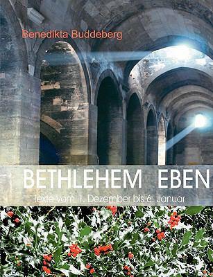 BETHLEHEM EBEN Texte vom 1. Dezember bis 6. Januar  2009 9783837071382 Front Cover