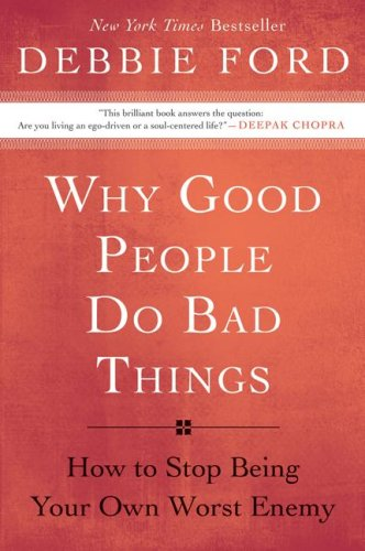 Why Good People Do Bad Things How to Stop Being Your Own Worst Enemy  2009 edition cover