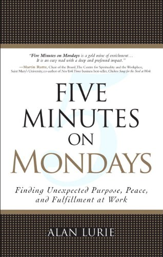 Five Minutes on Mondays Finding Unexpected Purpose, Peace, and Fulfillment at Work  2009 9780133115383 Front Cover