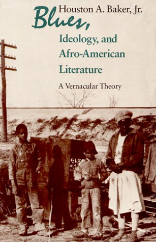 Blues, Ideology, and Afro-American Literature A Vernacular Theory  1998 (Reprint) edition cover