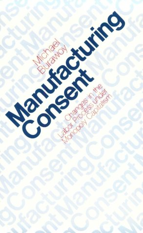 Manufacturing Consent Changes in the Labor Process under Monopoly Capitalism  1982 edition cover