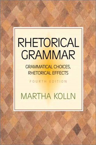 Rhetorical Grammar Grammatical Choices, Rhetorical Effects 4th 2003 (Revised) 9780321103383 Front Cover