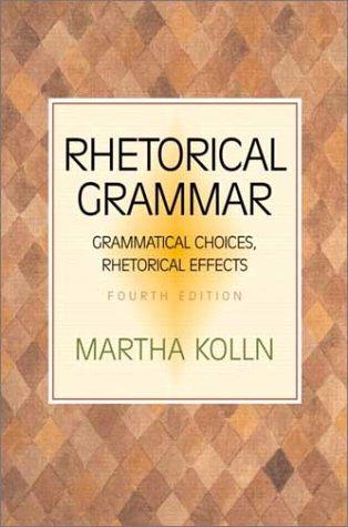 Rhetorical Grammar Grammatical Choices, Rhetorical Effects 4th 2003 (Revised) edition cover