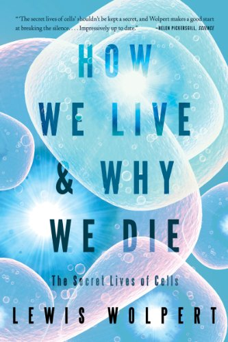 How We Live and Why We Die The Secret Lives of Cells N/A edition cover