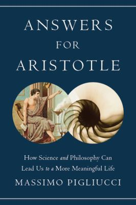 Answers for Aristotle How Science and Philosophy Can Lead Us to a More Meaningful Life  2012 edition cover